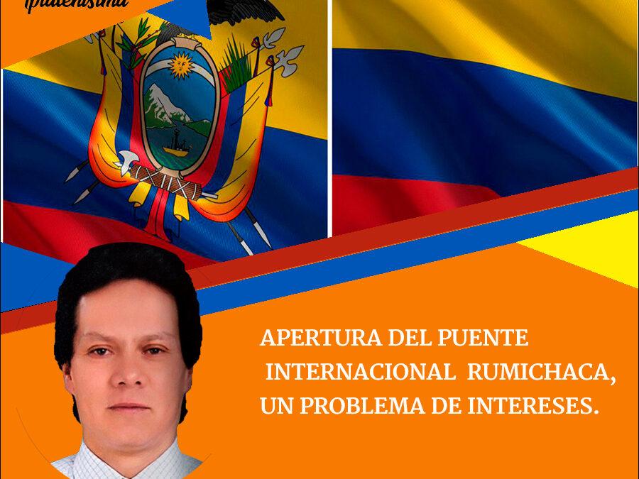 APERTURA DEL PUENTE INTERNACIONAL RUMICHACA, UN PROBLEMA DE INTERESES.